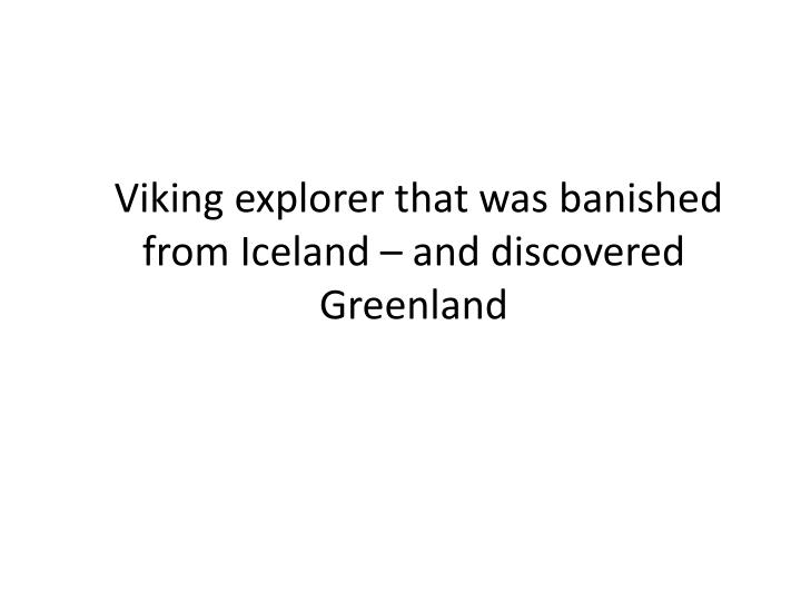 Viking explorer that was banished from Iceland – and discovered Greenland