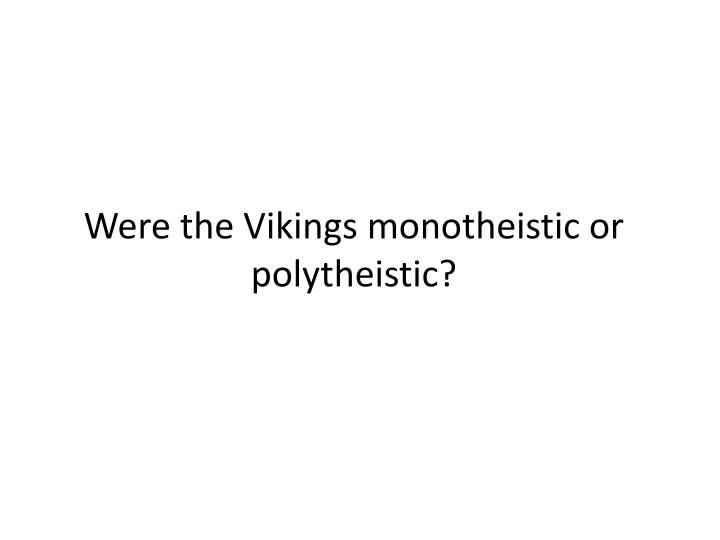 Were the Vikings monotheistic or polytheistic?