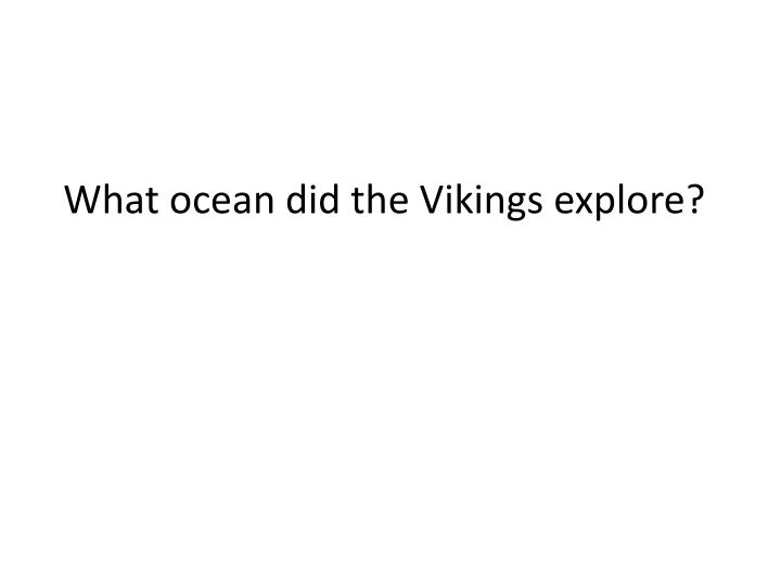 What ocean did the Vikings explore?