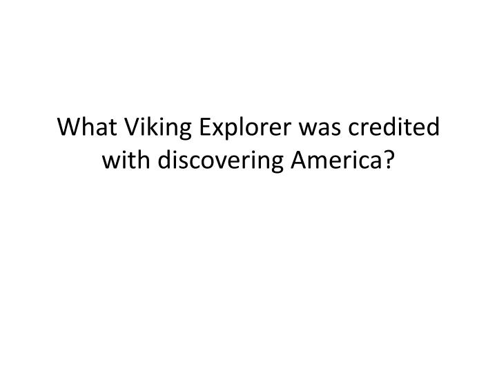 What Viking Explorer was credited with discovering America?