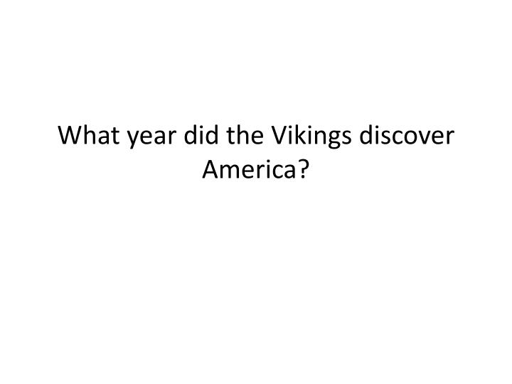 What year did the Vikings discover America?