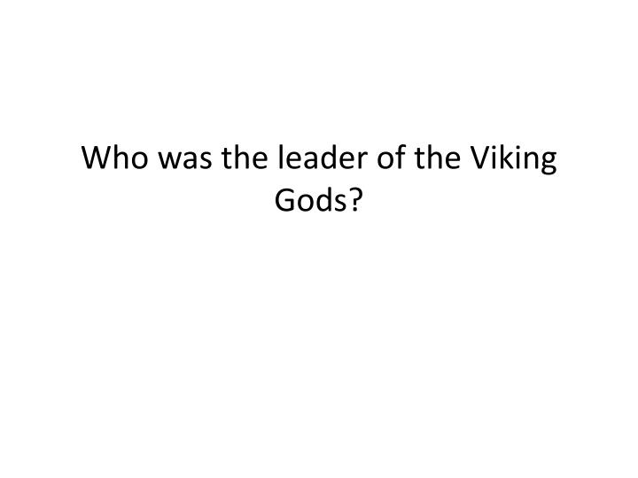 Who was the leader of the Viking Gods?