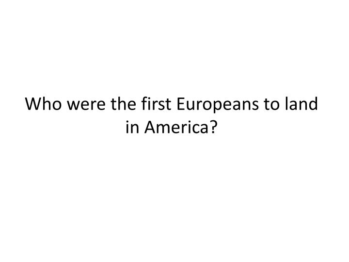 Who were the first Europeans to land in America?