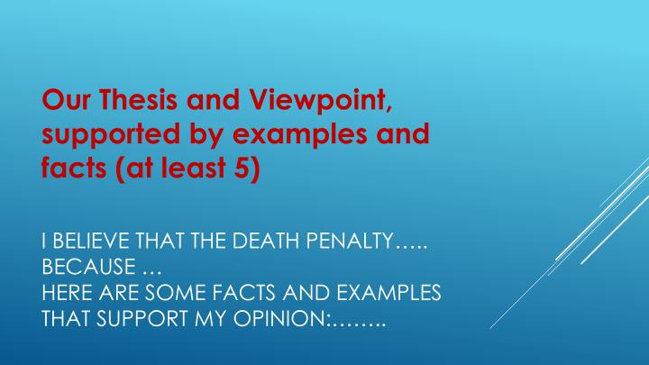 Our Thesis and Viewpoint, supported by examples and facts (at least 5)