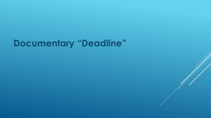 "Documentary ""Deadline"""
