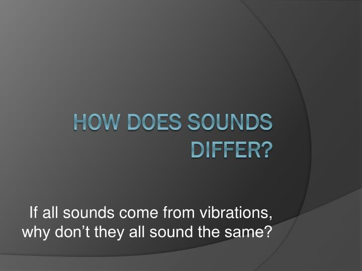 If all sounds come from vibrations, why don't they all sound the same?