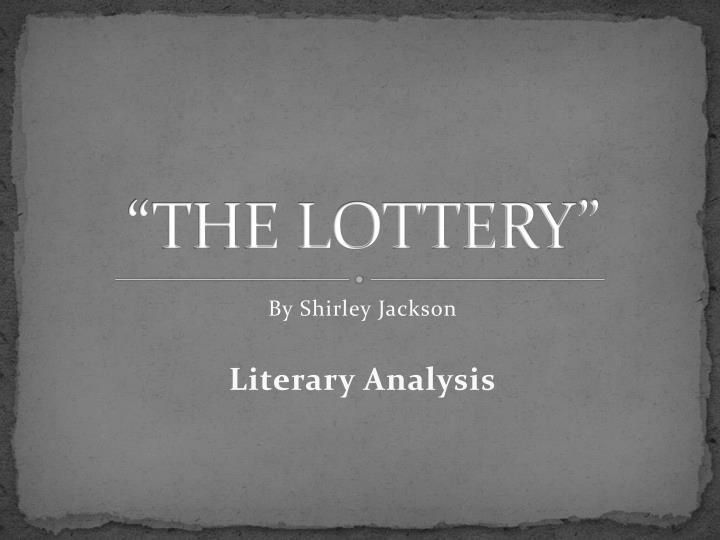the lottery quote analysis Whether you love or hate the lottery by shirley jackson, there is no doubt that it is a story that demands attention by making a close literary analysis of the lottery, the reader can better understanding how it is that the author was able to create such reactions to the story is worthwhile.