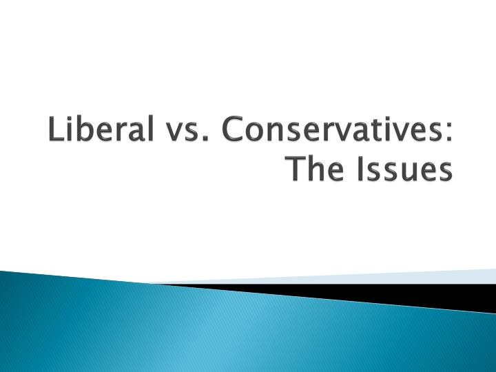 Liberal vs conservatives the issues