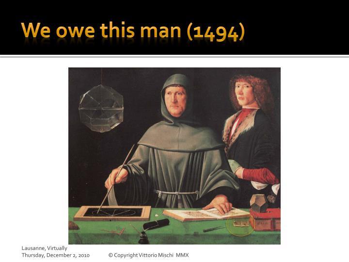 We owe this man (1494)