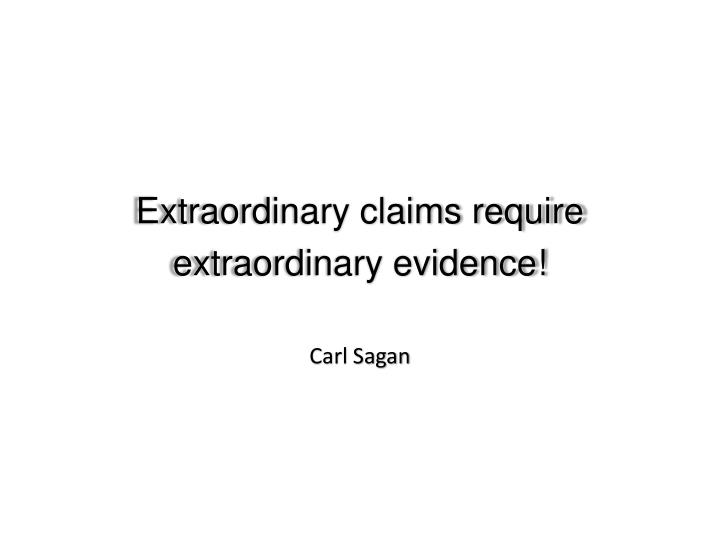 Extraordinary claims require