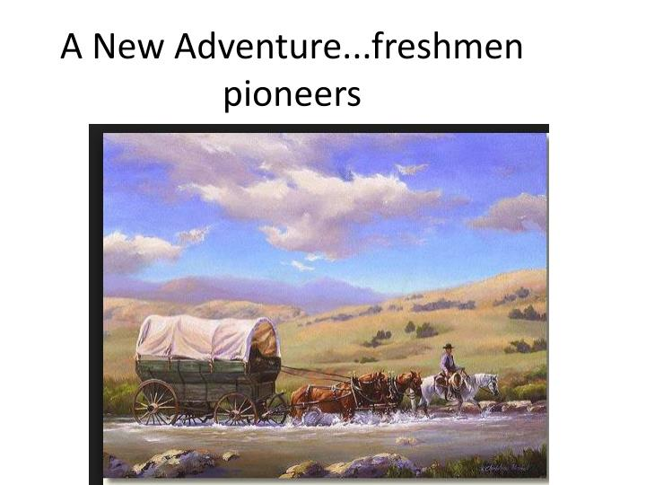 A new adventure freshmen pioneers