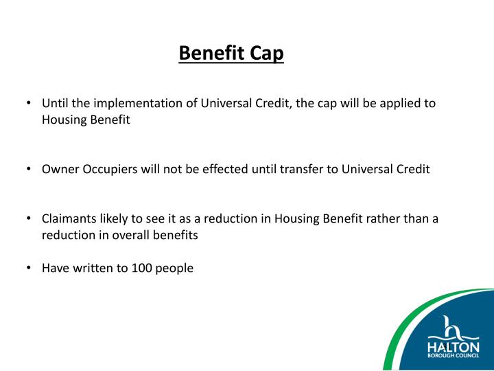Until the implementation of Universal Credit, the cap will be applied to Housing Benefit