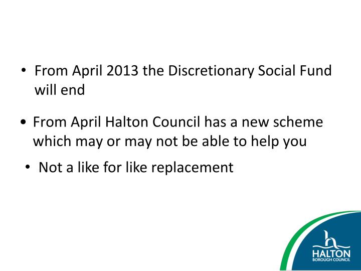 From April 2013 the Discretionary Social Fund will end