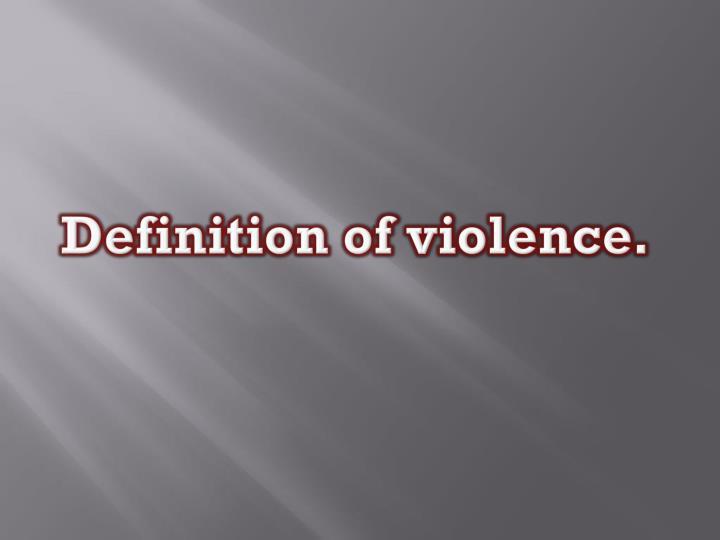Definition of violence.