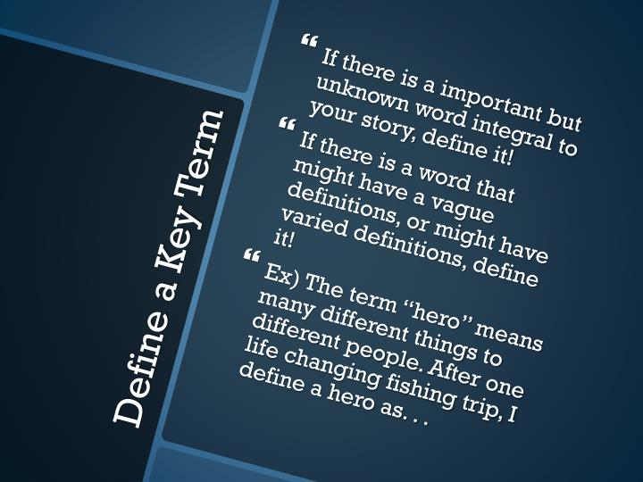 If there is a important but unknown word integral to your story, define it!