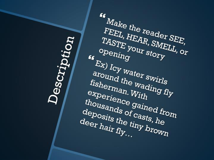 Make the reader SEE, FEEL, HEAR, SMELL, or TASTE your story opening
