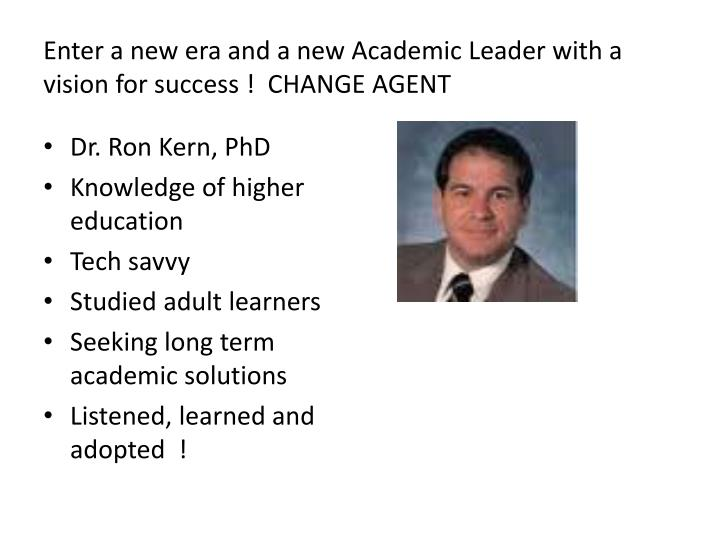 Enter a new era and a new Academic Leader with a vision for success !  CHANGE AGENT