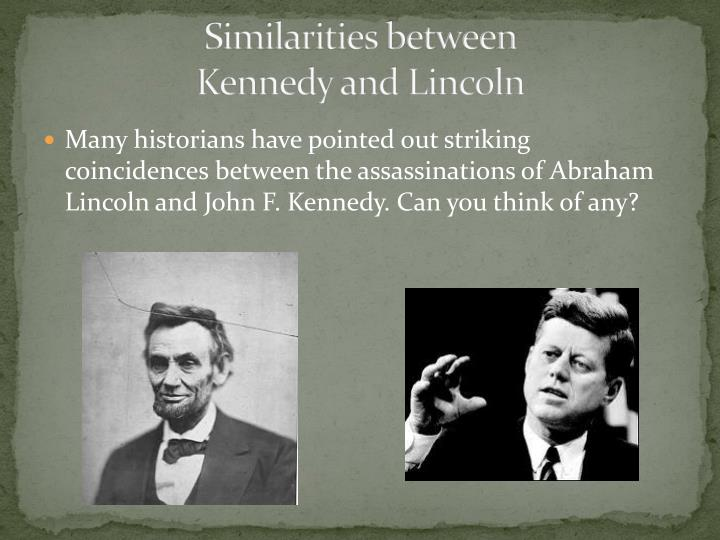 lincoln and kennedy Lincoln - kennedy coincidences 1) lincoln was elected in 1860, kennedy in 1960, 100 years apart  2) both men were deeply involved in civil rights for african americans 3) both men were assassinated on a friday, in the presence of their wives 4) each wife had lost a child while living at the white house.