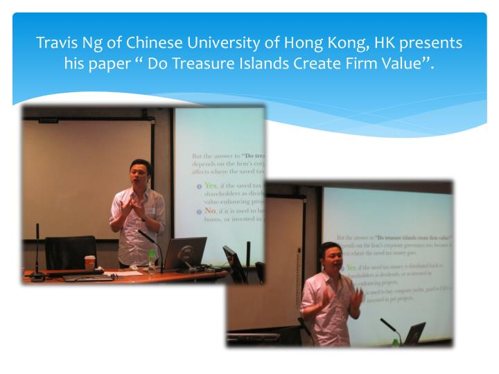 "Travis Ng of Chinese University of Hong Kong, HK presents his paper "" Do Treasure Islands Create Firm Value""."