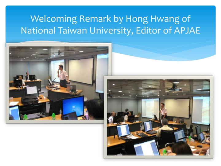 Welcoming Remark by Hong Hwang of National Taiwan University, Editor of APJAE