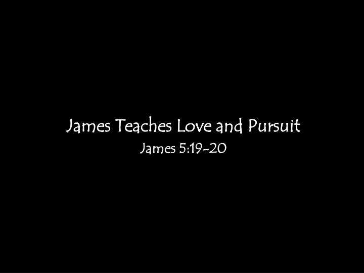 James teaches love and pursuit james 5 19 20