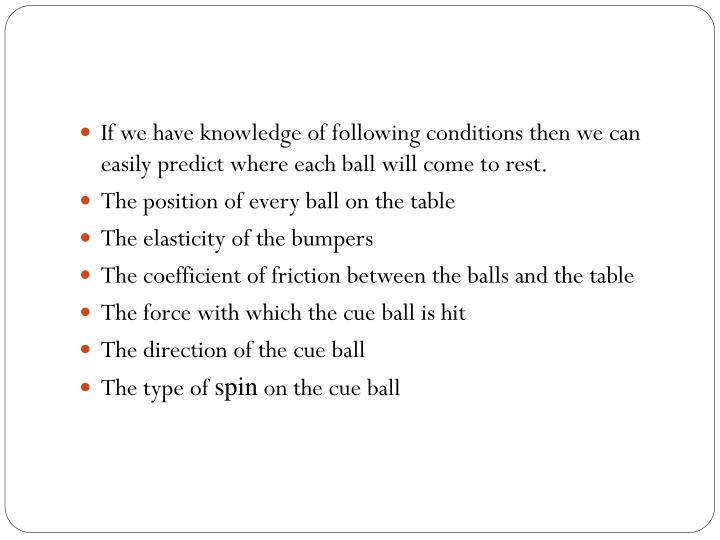 If we have knowledge of following conditions then we can easily predict where each ball will come to rest.