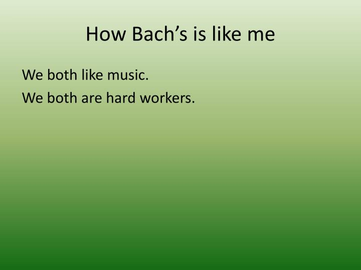 How Bach's is like me