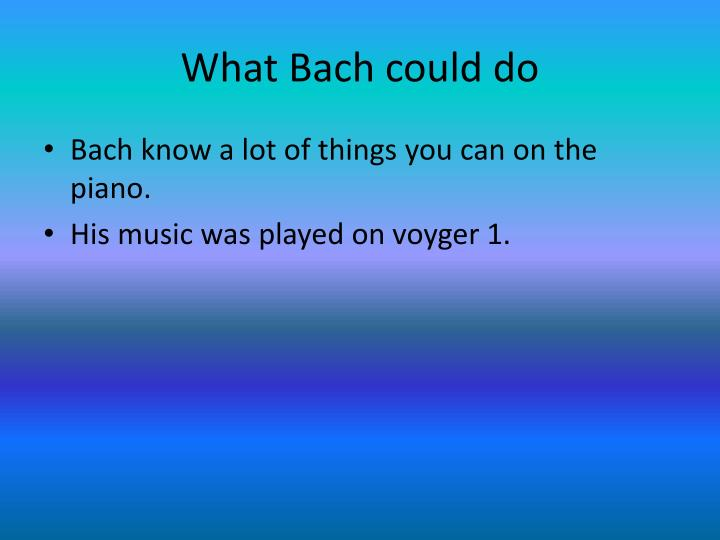 What Bach could do