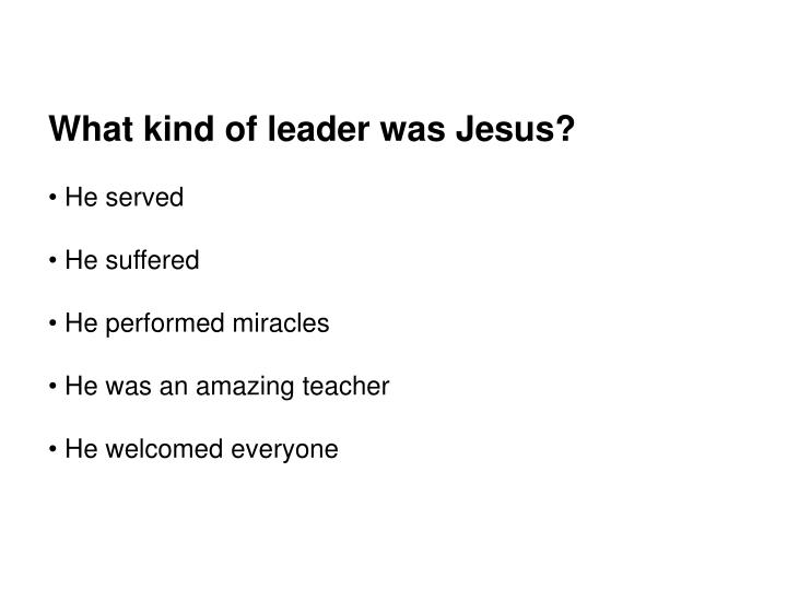 What kind of leader was Jesus?