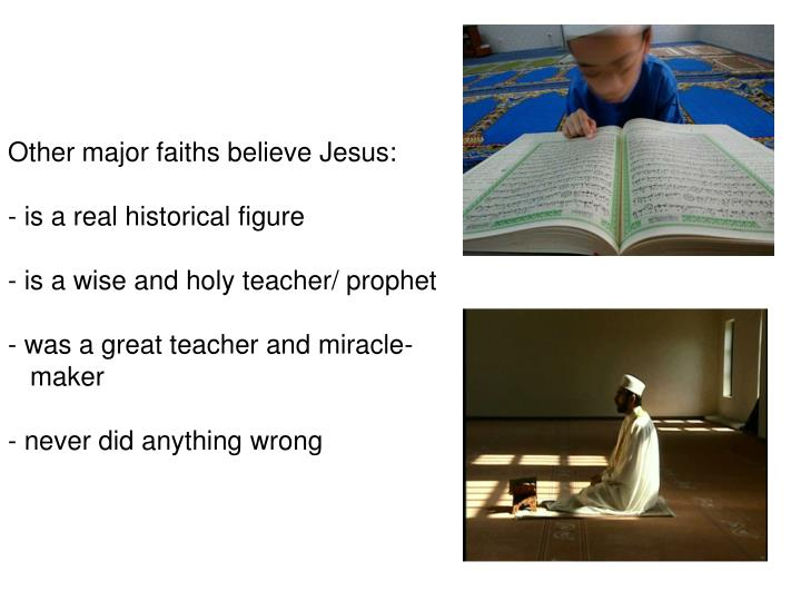 Other major faiths believe Jesus: