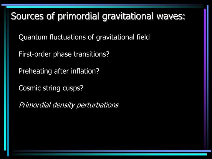 Sources of primordial gravitational waves: