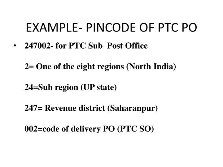 EXAMPLE- PINCODE OF PTC PO