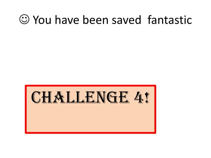  You have been saved  fantastic