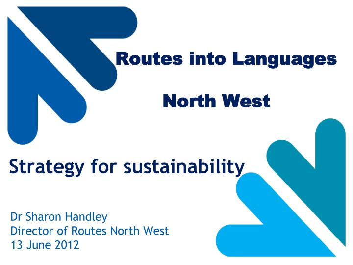 Routes into languages north west strategy for sustainability