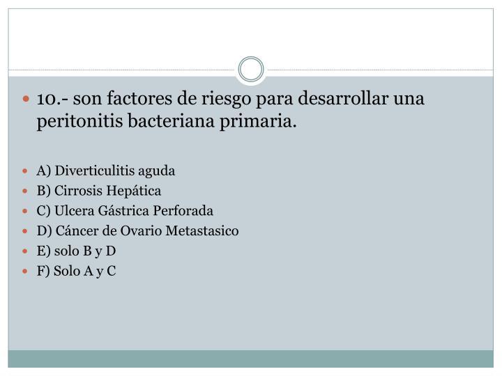 10.- son factores de riesgo para desarrollar una peritonitis bacteriana primaria.