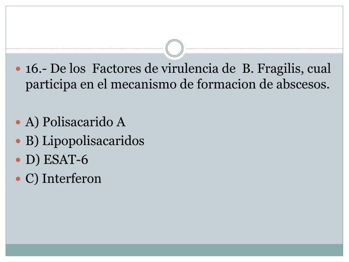 16.- De los  Factores de virulencia de  B. Fragilis, cual participa en el mecanismo de