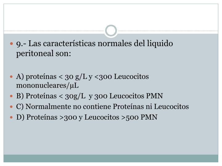 9.- Las características normales del liquido peritoneal son: