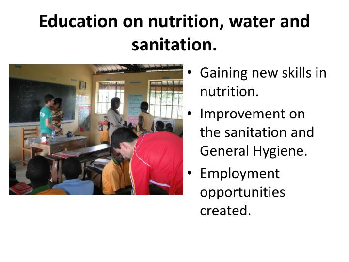 Education on nutrition, water and sanitation.