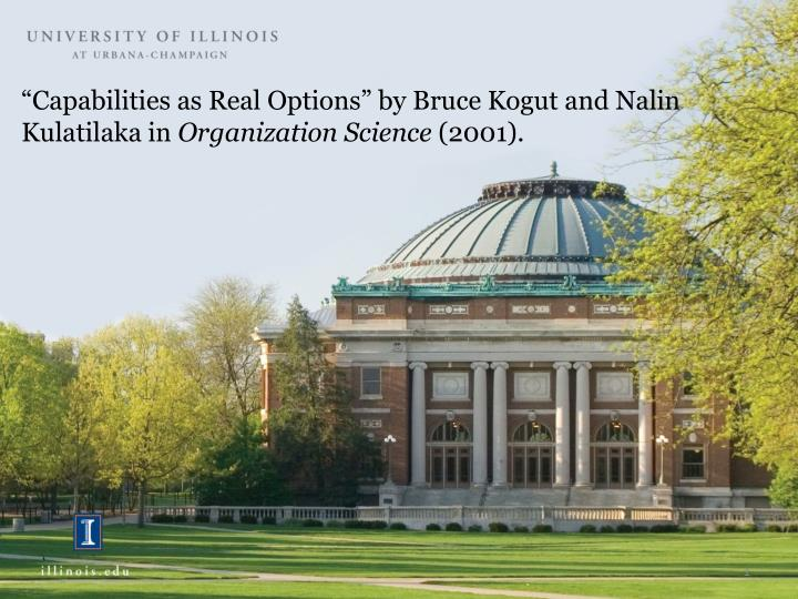 Capabilities as real options by bruce kogut and nalin kulatilaka in organization science 2001