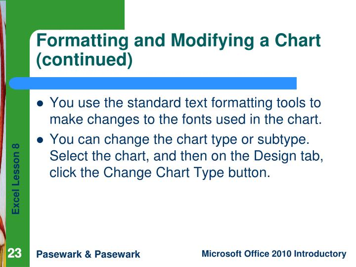 You use the standard text formatting tools to make changes to the fonts used in the chart.