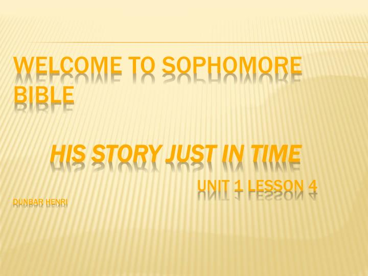 Welcome to sophomore bible his story just in time unit 1 lesson 4 dunbar henri