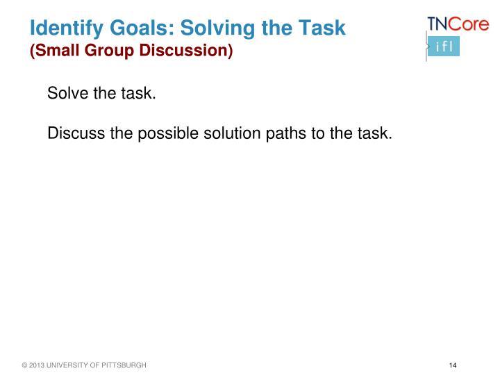 Identify Goals: Solving the Task