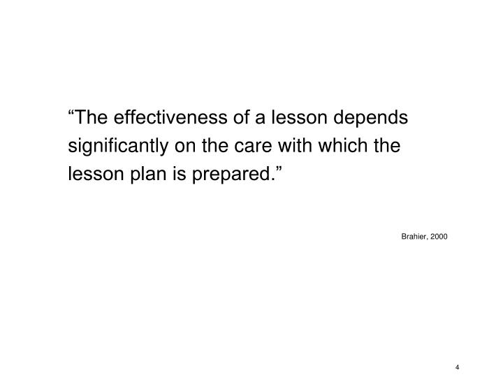 """The effectiveness of a lesson depends significantly on the care with which the lesson plan is prepared."""