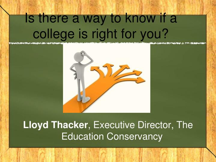 Is there a way to know if a college is right for you?