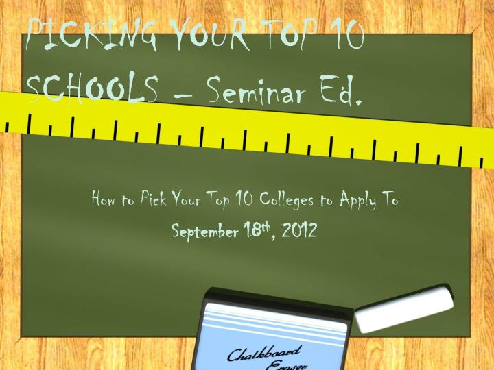 Picking your top 10 schools seminar ed