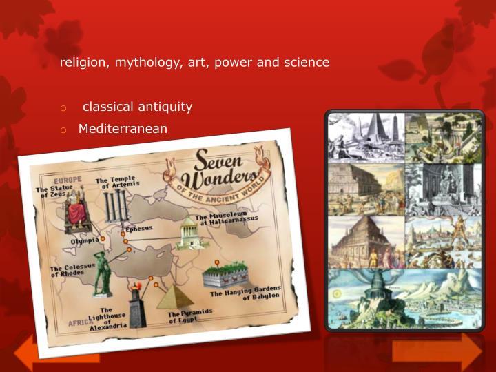 religion, mythology, art, power and science