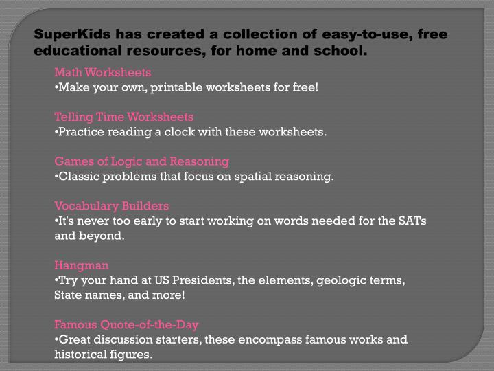 SuperKids has created a collection of easy-to-use, free educational resources, for home and school.