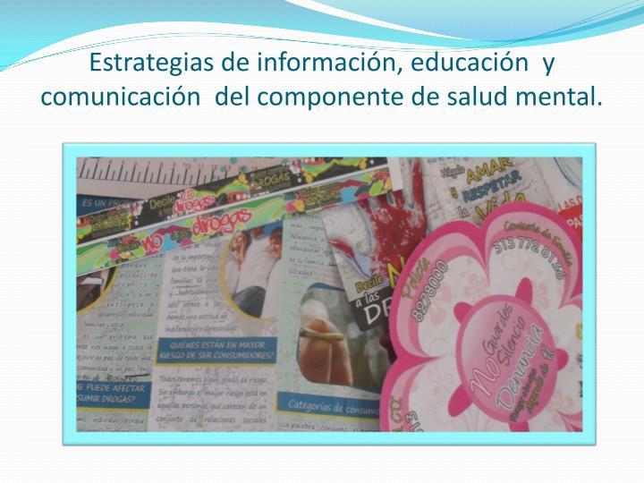 Estrategias de información, educación  y comunicación  del componente de salud mental.