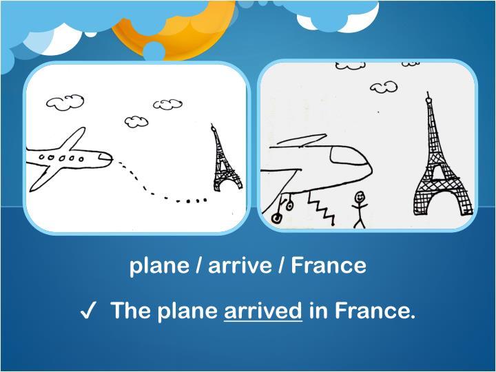 plane / arrive / France