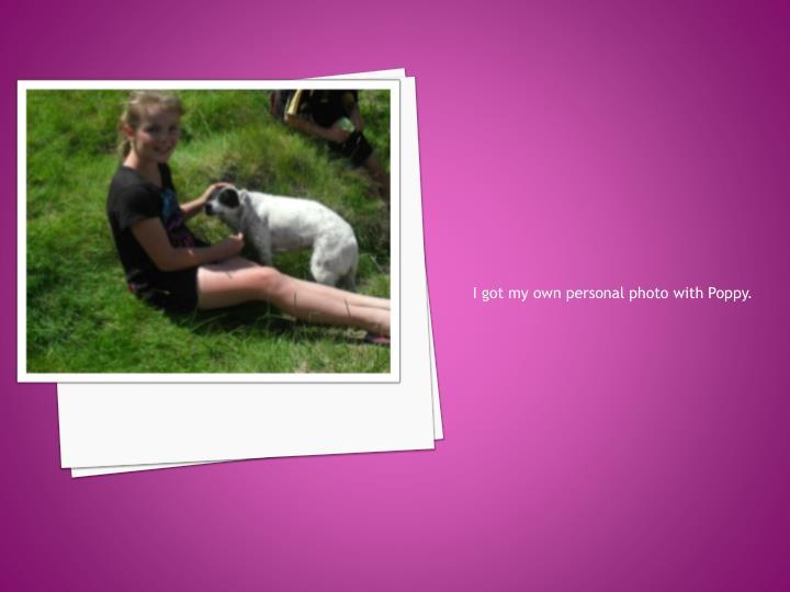 I got my own personal photo with Poppy.